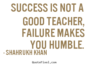 Create graphic poster sayings about success - Success is not a good teacher, failure makes you..