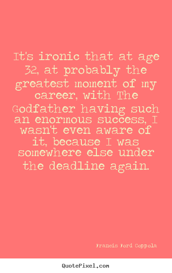 Success quote - It's ironic that at age 32, at probably the greatest moment of..