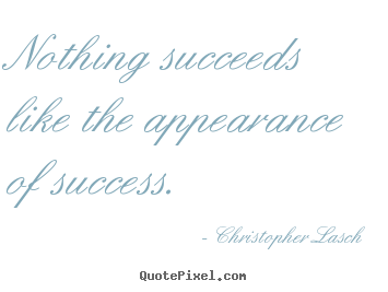 Quote about success - Nothing succeeds like the appearance of..