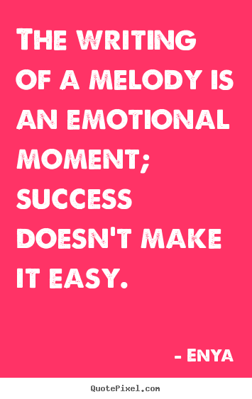 Design picture quotes about success - The writing of a melody is an emotional moment; success..