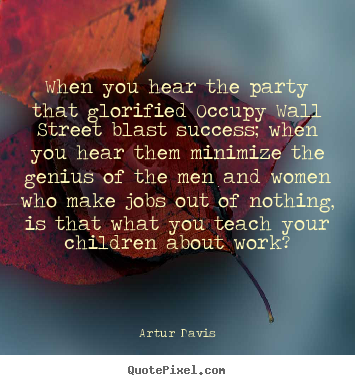How to make image quotes about success - When you hear the party that glorified occupy wall..