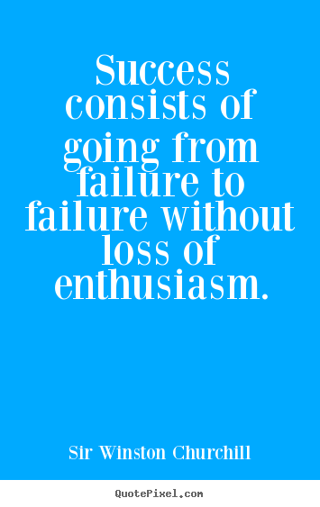 Create custom picture quotes about success - Success consists of going from failure to failure without..