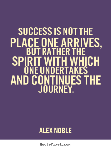 Quotes about success - Success is not the place one arrives, but rather the spirit..
