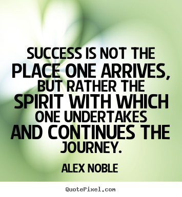 Success quotes - Success is not the place one arrives, but rather..