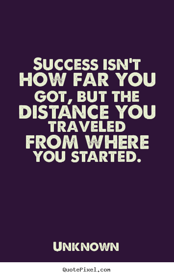 How to make picture quotes about success - Success isn't how far you got, but the distance..