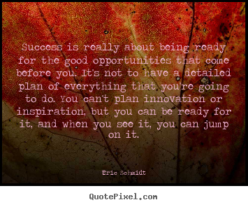 Quote about success - Success is really about being ready for the good opportunities..