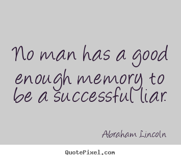 Make personalized picture quote about success - No man has a good enough memory to be a successful..