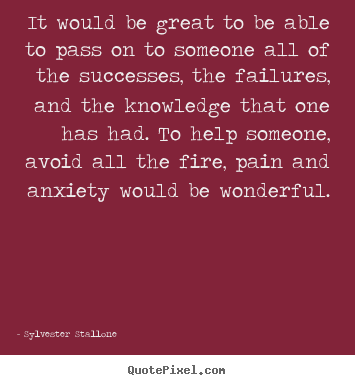 Quotes about success - It would be great to be able to pass on to someone..