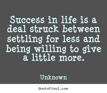 Create graphic picture quote about success - Success in life is a deal struck between settling..