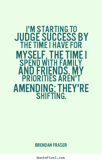Quote about success - I'm starting to judge success by the time i..