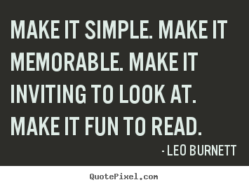 Design picture quotes about success - Make it simple. make it memorable. make it inviting to look at. make..