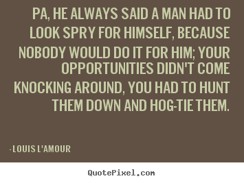 Quote about success - Pa, he always said a man had to look spry for himself,..