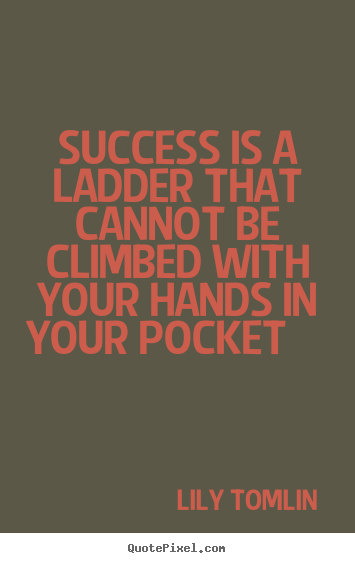 Lily Tomlin picture quotes - Success is a ladder that cannot be climbed with your hands.. - Success quotes