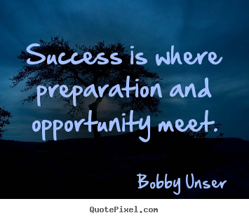 Success is where preparation and opportunity meet. Bobby Unser popular success quote