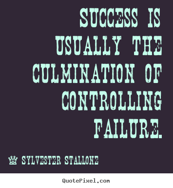 Success quote - Success is usually the culmination of controlling failure.