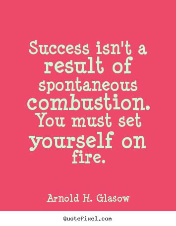 Success quotes - Success isn't a result of spontaneous combustion. you must..
