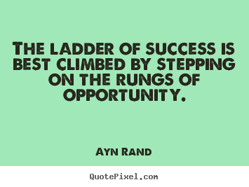 The ladder of success is best climbed by stepping.. Ayn Rand great success quotes