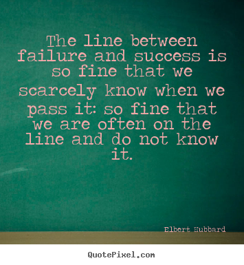 Make personalized picture quotes about success - The line between failure and success is so fine that we scarcely..