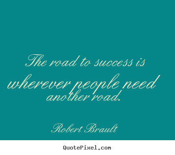 Success quote - The road to success is wherever people need another road.