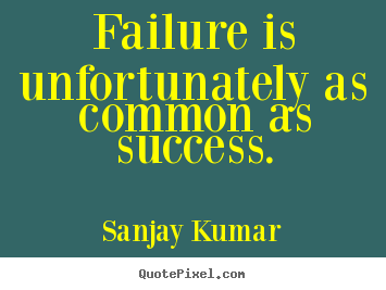 Sanjay Kumar picture quotes - Failure is unfortunately as common as success. - Success sayings