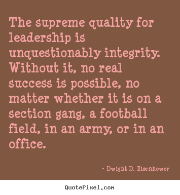 Success quotes - The supreme quality for leadership is unquestionably..