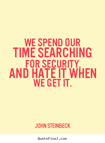 Quotes about success - We spend our time searching for security, and hate it..