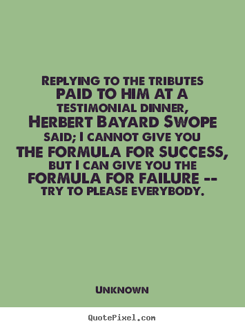 Quote about success - Replying to the tributes paid to him at a testimonial dinner,..