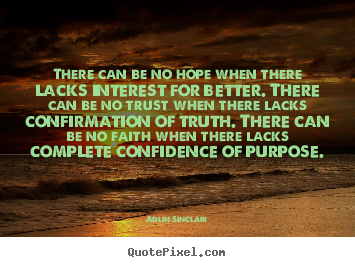 There can be no hope when there lacks interest for better. there.. Adlin Sinclair good success quotes