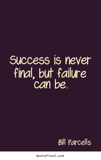 Create graphic picture quotes about success - Success is never final, but failure can be.