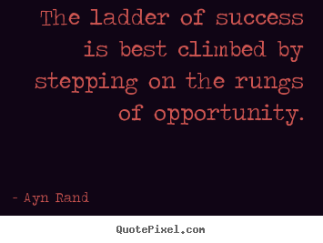 Quote about success - The ladder of success is best climbed by stepping..