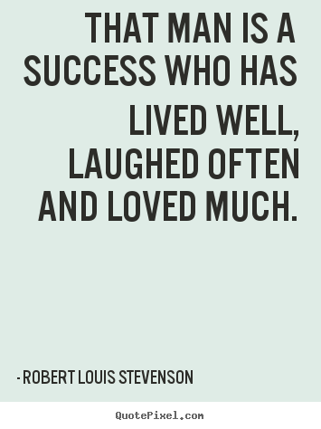 Robert Louis Stevenson picture quotes - That man is a success who has lived well, laughed often.. - Success quote
