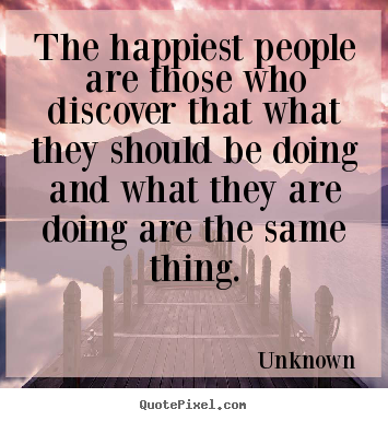 Success quotes - The happiest people are those who discover that what they..