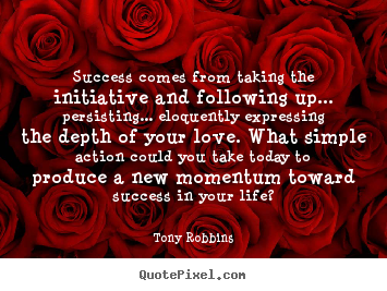 Tony Robbins image quote - Success comes from taking the initiative and following up... persisting..... - Success quotes