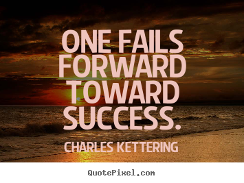 Charles Kettering picture quotes - One fails forward toward success. - Success quotes