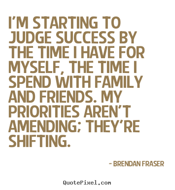 Success quotes - I'm starting to judge success by the time i..