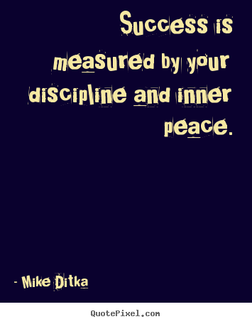 Success quotes - Success is measured by your discipline and inner peace.