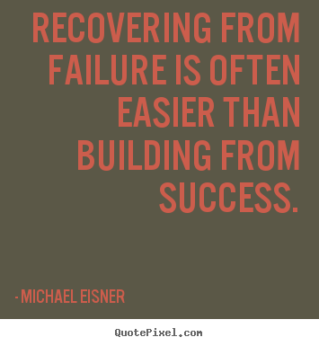 Michael Eisner picture quotes - Recovering from failure is often easier than building from success. - Success quotes