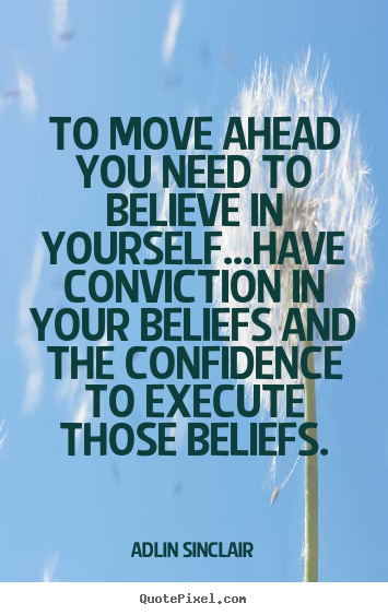 Quotes about success - To move ahead you need to believe in yourself...have conviction..