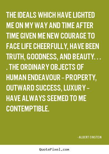 Success quotes - The ideals which have lighted me on my way and time..
