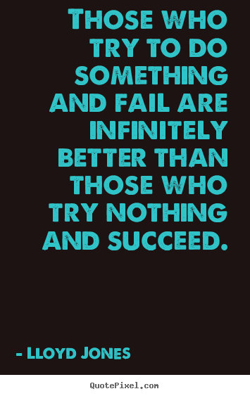 Design custom picture quotes about success - Those who try to do something and fail are infinitely..