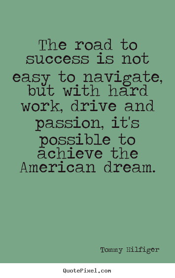 The road to success is not easy to navigate, but with hard.. Tommy Hilfiger great success quotes