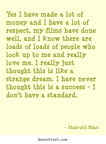Success quotes - Yes i have made a lot of money and i have a lot of respect,..