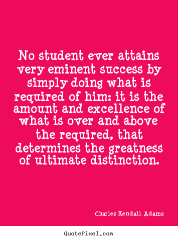 No student ever attains very eminent success by simply doing.. Charles Kendall Adams top success quotes