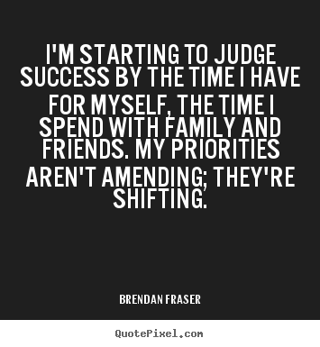 Brendan Fraser picture quotes - I'm starting to judge success by the time i have for.. - Success quote