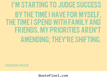 Success quote - I'm starting to judge success by the time i have for myself, the..
