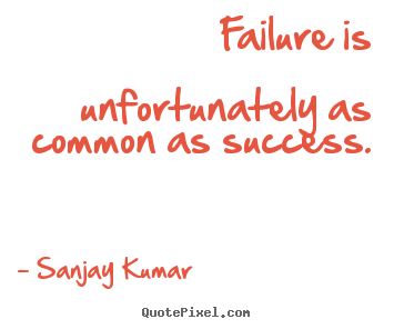 Sanjay Kumar image quotes - Failure is unfortunately as common as success. - Success quotes