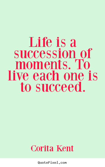 Quotes about success - Life is a succession of moments. to live each one is to succeed.