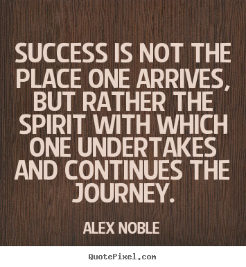 Quotes about success - Success is not the place one arrives, but rather the..
