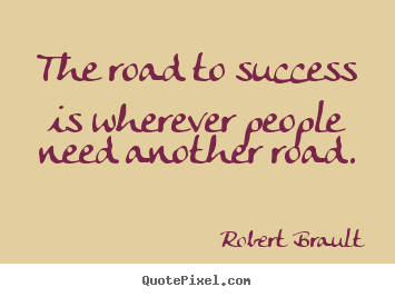 Success quotes - The road to success is wherever people need..