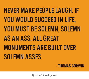 Make custom picture quotes about success - Never make people laugh. if you would succeed..